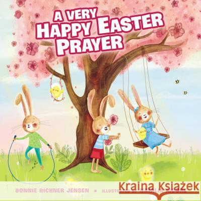 A Very Happy Easter Prayer Bonnie Rickner Jensen 9780718075231