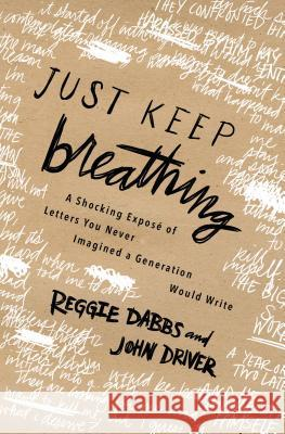 Just Keep Breathing: A Shocking Expose of Real Letters You Never Imagined a Generation Was Writing   9780718077198