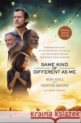 Same Kind of Different as Me: A Modern-Day Slave, an International Art Dealer, and the Unlikely Woman Who Bound Them Together Ron Hall Denver Moore Lynn Vincent 9780718077297