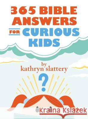 365 Bible Answers for Curious Kids: An If I Could Ask God Anything Devotional Kathryn Slattery 9780718085643