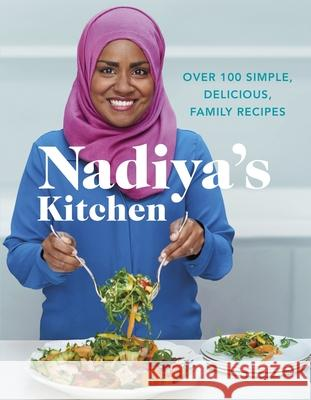 Nadiya's Kitchen: Over 100 Simple, Delicious, Family Recipes Nadiya Hussain 9780718184513