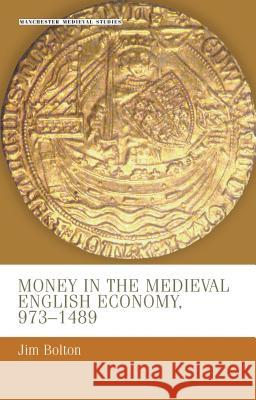Money in the Medieval English Economy, 973-1489 Jim Bolton Jina Bolton 9780719050398 Manchester University Press