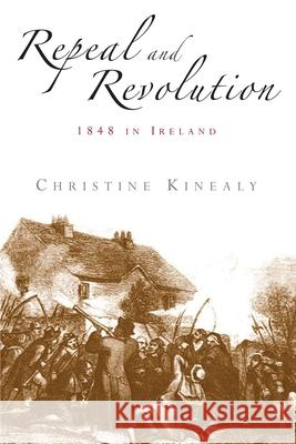 Repeal and Revolution: 1848 in Ireland Christine Kinealy 9780719065170 MANCHESTER UNIVERSITY PRESS