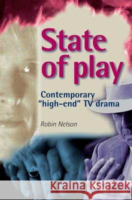 State of Play : Contemporary 'High-End' Tv Drama Robin Nelson 9780719073106 Manchester University Press