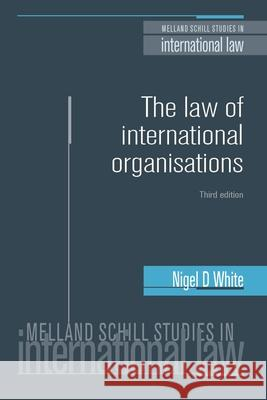 The Law of International Organisations: Third Edition Nigel D. White 9780719097744