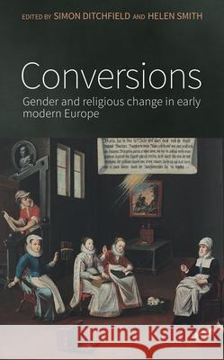 Conversions: Gender and Religious Change in Early Modern Europe Simon Ditchfield Helen Smith 9780719099151