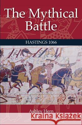 The Mythical Battle: Hastings 1066 Hern, Ashley 9780719824753