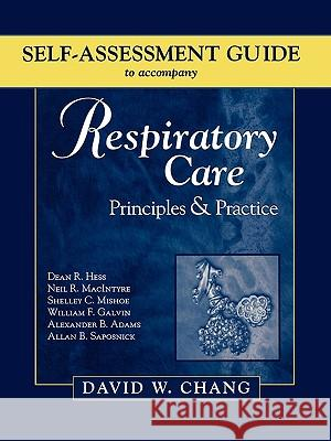 Self-Assessment Guide to Accompany Respiratory Care: Principles & Practice David W. Chang Dean Hess David Chang 9780721696966