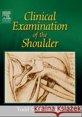 Clinical Examination of the Shoulder Todd Ellenbecker 9780721698076