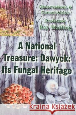National Treasure: Dawyck: Its Fungal Heritage Observations and Conservation Watling, Roy 9780722345382
