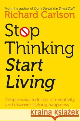 Stop Thinking, Start Living Richard Carlson 9780722535479