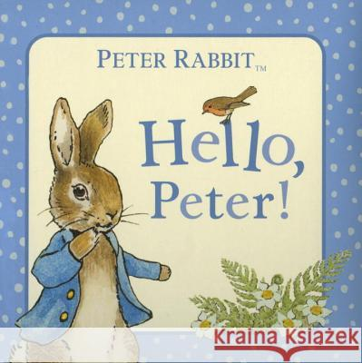 Hello, Peter! Beatrix Potter 9780723267447