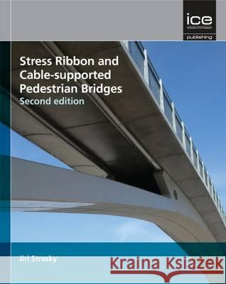 Stress Ribbon and Cable-Supported Pedestrian Bridges Jiri Strasky 9780727741462