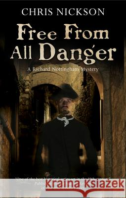 Free from All Danger: An 18th Century Police Procedural Chris Nickson 9780727887535