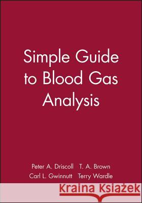 Simple Guide to Blood Gas Analysis Peter Driscoll Terry Brown Terry H. Wardle 9780727911070