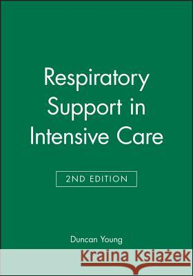 Respiratory Support in Intensive Care J. D. Young Duncan Young A. P. Adams 9780727913791