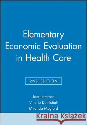 Elementary Economic Evaluation in Health Care Tom Jefferson Vittorio Demicheli 9780727914781