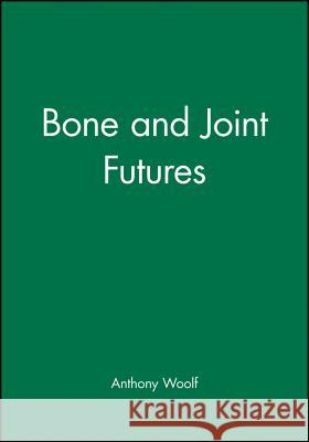 Bone and Joint Futures: Fundamentals of Anaesthesia and Acute Medicine Bmj Books                                Anthony D. Woolf 9780727915481