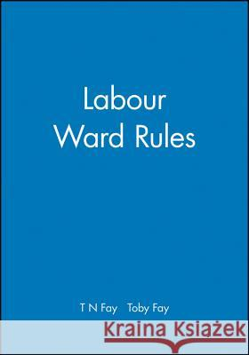 Labour Ward Rules Bmj Books                                Toby Fay 9780727916358
