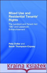 Mixed Use and Residential Tenants' Rights: The Landlord and Tenant Act 1987 and Leasehold Enfranchisement Peta Dollar 9780728205710