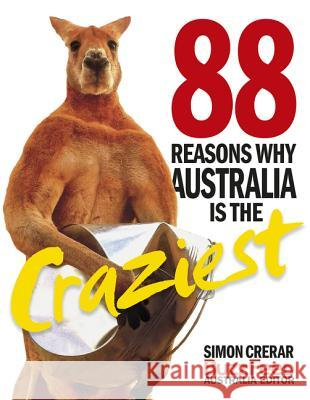 88 Reasons Why Australia Is the Craziest Simon Crerar 9780733335693