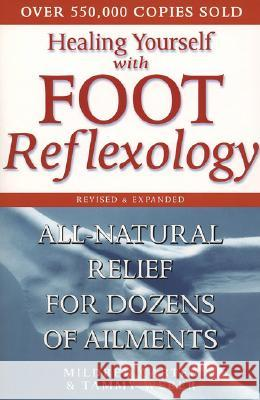 Healing Yourself with Foot Reflexology, Revised and Expanded: All-Natural Relief for Dozens of Ailments Mildred Carter Tammy Weber James Padgett 9780735203525