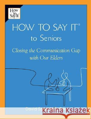 How to Say It(r) to Seniors: Closing the Communication Gap with Our Elders David Solie 9780735203808