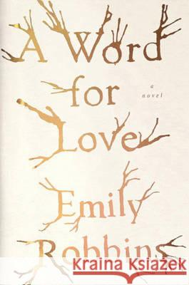 Word for Love A Novel Robbins, Emily 9780735211926