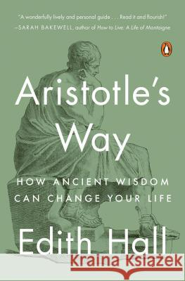 Aristotle's Way: How Ancient Wisdom Can Change Your Life Edith Hall 9780735220829