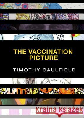 The Vaccination Picture Timothy Caulfield 9780735234994