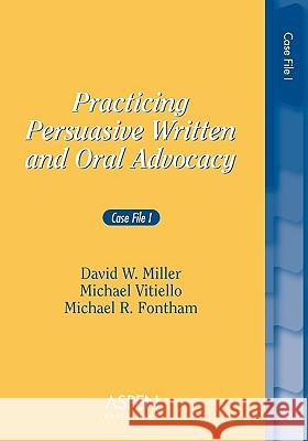 Practicing Persuasive Written and Oral Advocacy: Case File I David W. Miller Michael Vitiello Michael R. Fontham 9780735524521