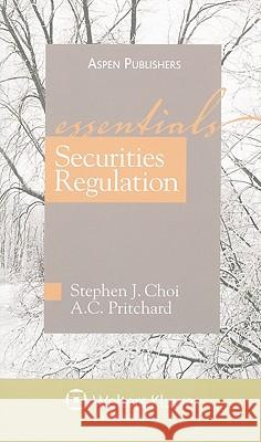 Securities Regulations: The Essentials Stephen Jung Choi A. C. Pritchard 9780735565517