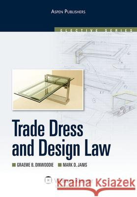 Trade Dress and Design Law Graeme B. Dinwoodie Mark D. Janis 9780735568327