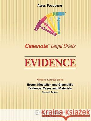 Casenote Legal Briefs for Evidence, Keyed to Broun, Mosteller, and Giannelli Casenotes 9780735571181