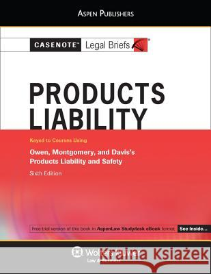Casenote Legal Briefs for Product Liability, Keyed to Owen, Montgomery, and Davis Casenotes 9780735599093