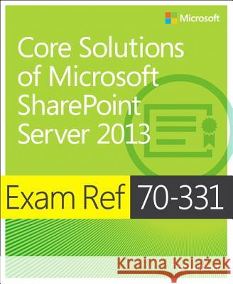Exam Ref 70-331 Core Solutions of Microsoft Sharepoint Server 2013 (MCSE) Troy Lanphier 9780735678088
