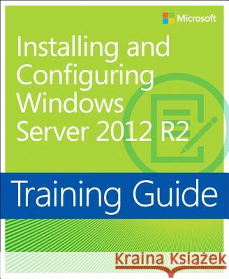 Training Guide: Installing and Configuring Windows Server 2012 R2 Mitch Tulloch 9780735684331