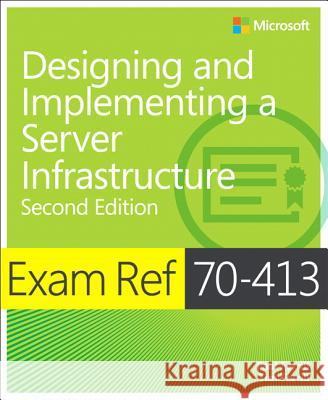 Exam Ref 70-413 Designing and Implementing a Server Infrastructure (MCSE) Ferrill, Paul; Ferrill, Tim 9780735685406