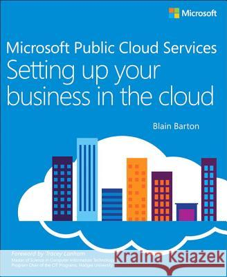 Microsoft Public Cloud Services: Setting Up Your Business in the Cloud Blain Barton 9780735697058