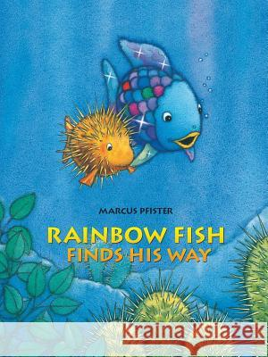Rainbow Fish Finds His Way Marcus Pfister Marcus Pfister J. Alison James 9780735820845