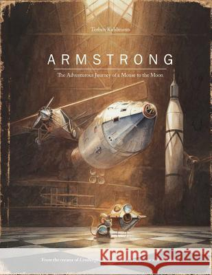 Armstrong: The Adventurous Journey of a Mouse to the Moon Torben Kuhlmann Torben Kuhlmann 9780735842625