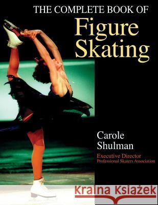 The Complete Book of Figure Skating Carole Shulman Donald Laws Donald Laws 9780736035484
