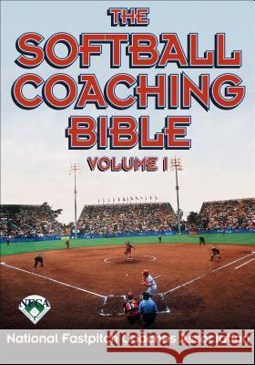 The Softball Coaching Bible, Volume I National Fastpitch Coaches Association 9780736038270