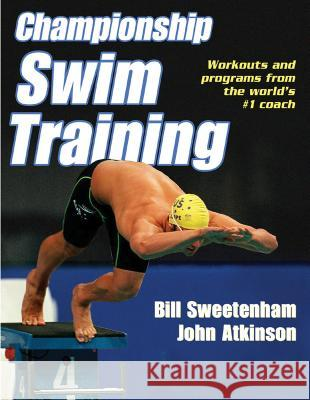 Championship Swim Training Bill Sweetenham John Atkinson Sweetenham 9780736045438
