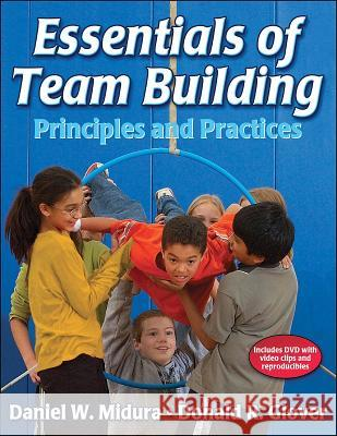 Essentials of Team Building: Principles and Practices [With DVD] Daniel W. Midura Donald R. Glover 9780736050883