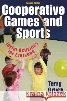 Cooperative Games and Sports-2e: Joyful Activities for Everyone Terry Orlick 9780736057974