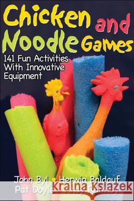 Chicken and Noodle Games : 141 Fun Activities With Innovative Equipment John Byl Herwig Baldauf Pat Doyle 9780736063920