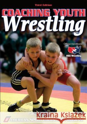 Coaching Youth Wrestling - 3rd Edition The American Sport Education Program 9780736067119