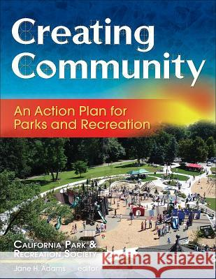 Creating Community: An Action Plan for Parks and Recreation California Park and Recreation Society 9780736067140
