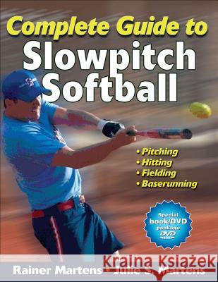 Complete Guide to Slowpitch Softball [With DVD] Rainer Martens 9780736094061